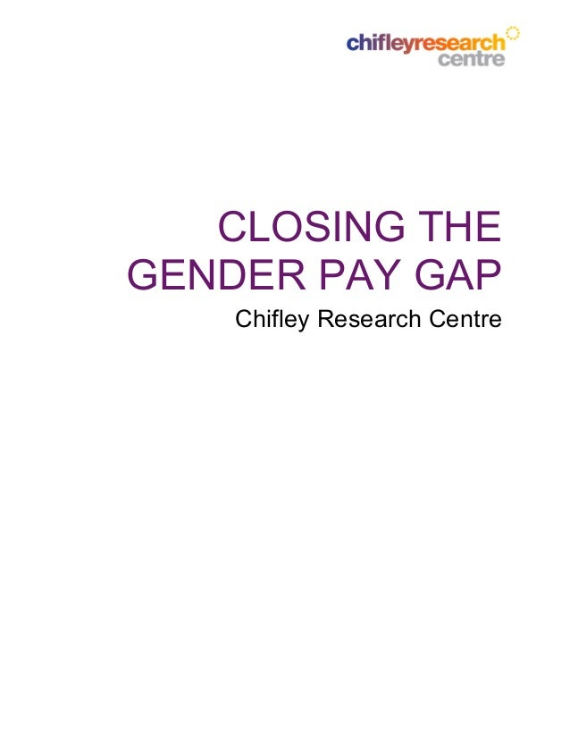 CLOSING THE GENDER PAY GAP Chifley Research Centre