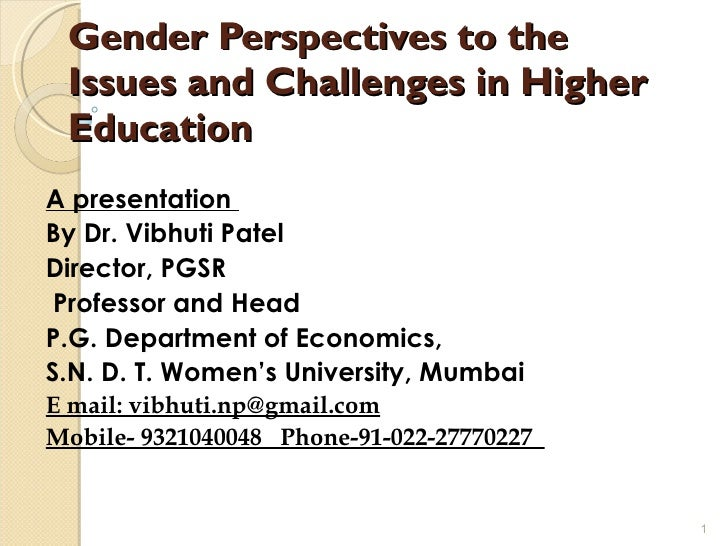 Gender Perspectives to the Issues and Challenges in Higher Education A presentation  By Dr. Vibhuti Patel Director, PGSR P...