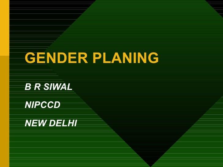 GENDER PLANING B R SIWAL NIPCCD NEW DELHI