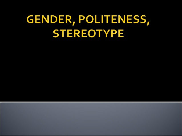 sociolinguistics gender politeness and stereotypes Gender differences in japanese conversation junko ueno more polite, and less assertive other factors such as gender play significant roles in communication.