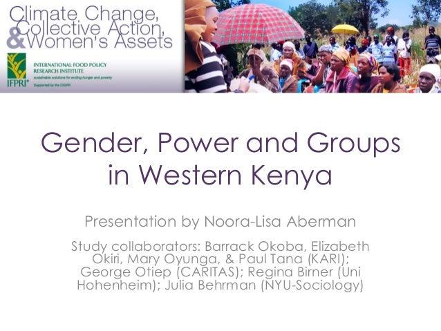 Gender, Power and Groups in Western Kenya Presentation by Noora-Lisa Aberman Study collaborators: Barrack Okoba, Elizabeth...