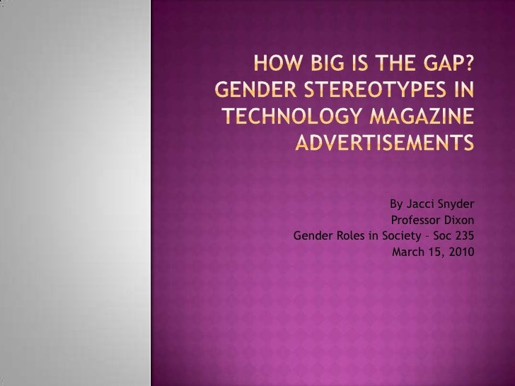 How Big Is the Gap? Gender Stereotypes in Technology Magazine Advertisements<br />By Jacci Snyder<br />Professor Dixon<br ...