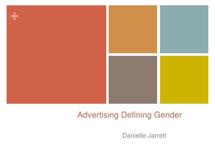 Advertising Defining Gender<br />Danielle Jarrett<br />