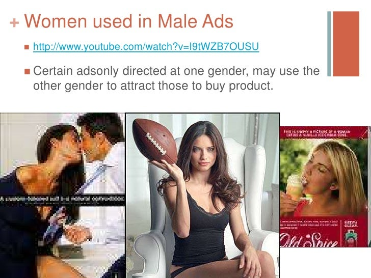 women depicted in advertising Since the marketing agencies wouldn't want to offend anyone, the only people you are allowed to make fun of anymore in advertising is white men.