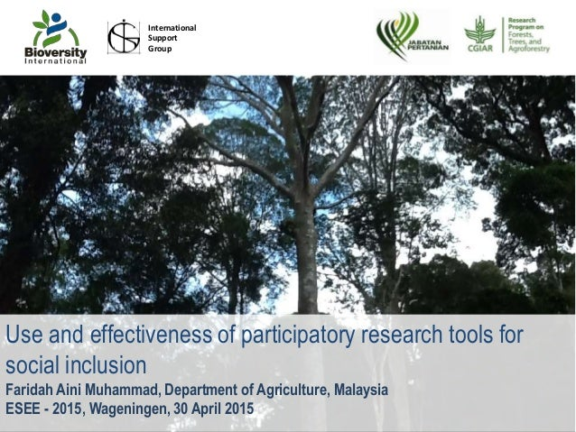 Use and effectiveness of participatory research tools for social inclusion Faridah Aini Muhammad, Department of Agricultur...