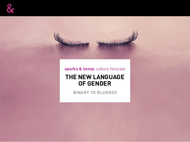 THE NEW LANGUAGE OF GENDER sparks & honey culture forecast BINARY TO BLURRED
