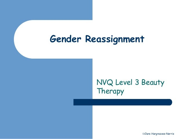 Gender Reassignment  NVQ Level 3 Beauty  Therapy  Clare Hargreaves-Norris