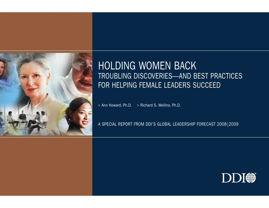 HOLDING WOMEN BACK TROUBLING DISCOVERIES—AND BEST PRACTICES FOR HELPING FEMALE LEADERS SUCCEED  > Ann Howard, Ph.D.   > Ri...