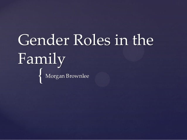 gender roles in the family change Attitudes to gender roles: change over time periodically since the mid-1980s, british social attitudes surveys have included attitudinal questions asking about the roles of men and women within the family, in particular around providing an income from work versus playing a caring role in the home.