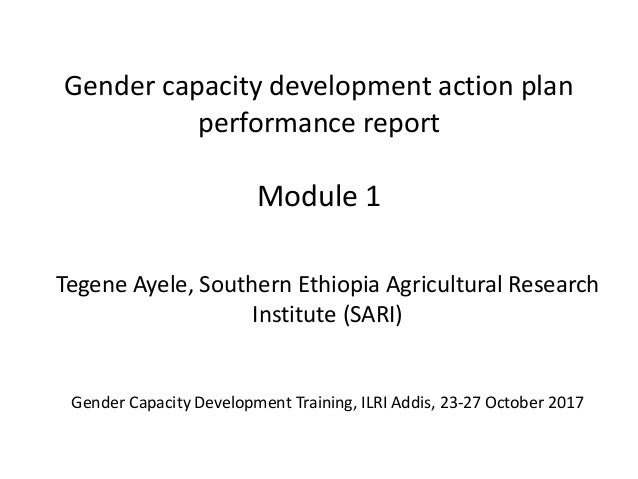 Gender capacity development action plan performance report Module 1 Tegene Ayele, Southern Ethiopia Agricultural Research ...