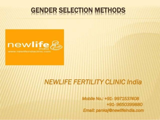 GENDER SELECTION METHODS NEWLIFE FERTILITY CLINIC India Mobile No.: +91- 9971537408 +91- 9650399880 Email: pankaj@newlifei...