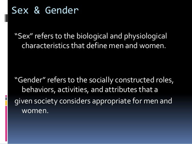 """Sex & Gender""""Sex"""" refers to the biological and physiologicalcharacteristics that define men and women.""""Gender"""" refers to t..."""