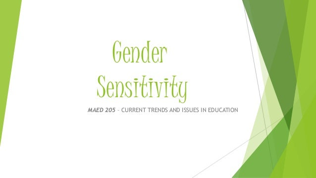 Gender Sensitivity MAED 205 – CURRENT TRENDS AND ISSUES IN EDUCATION