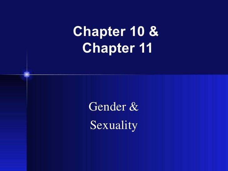 Chapter 10 &  Chapter 11 Gender & Sexuality
