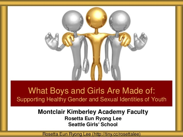 Montclair Kimberley Academy FacultyRosetta Eun Ryong LeeSeattle Girls' SchoolWhat Boys and Girls Are Made of:Supporting He...