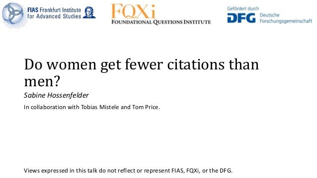 Do women get fewer citations than men? Sabine Hossenfelder In collaboration with Tobias Mistele and Tom Price. Views expre...