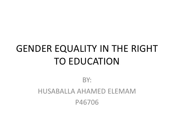 GENDER EQUALITY IN THE RIGHT TO EDUCATION<br />BY:<br />HUSABALLA AHAMED ELEMAM<br />P46706<br />