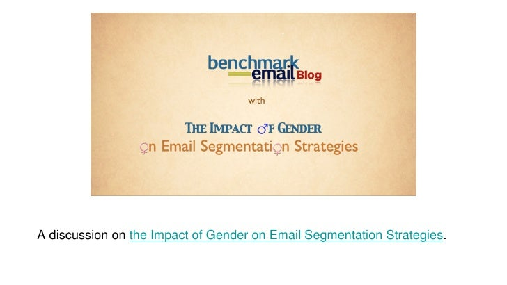 A discussion on  the Impact of Gender on Email Segmentation Strategies .