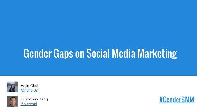Gender Gaps on Social Media Marketing #GenderSMM Hajin Choi @hchoi37 Huanchao Tang @veryhal