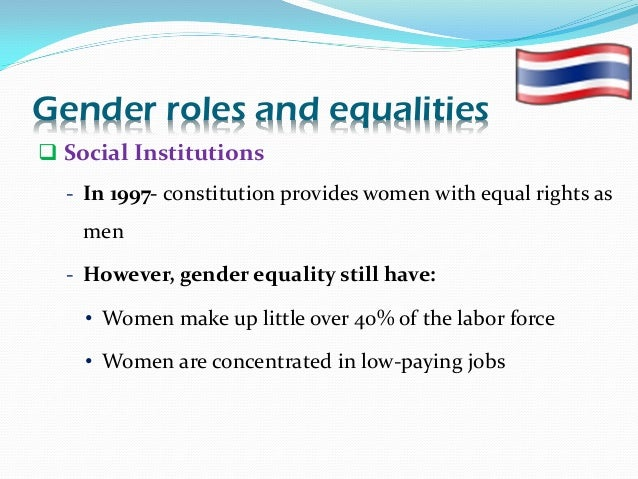 gender issues in thailand Though women in thailand enjoy a relatively high degree of freedom, gender inequality still manifests itself in violence, trafficking, stereotypical attitudes to employment and gender-related.