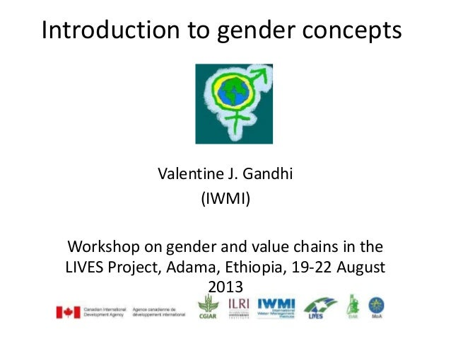 Introduction to gender concepts Valentine J. Gandhi (IWMI) Workshop on gender and value chains in the LIVES Project, Adama...