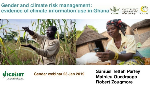 Gender and climate risk management: evidence of climate information use in Ghana Samuel Tetteh Partey Mathieu Ouedraogo Ro...
