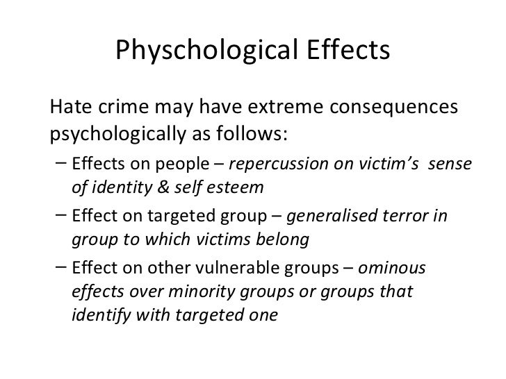 a description of hate crimes as crimes against individuals and groups motivated by prejudice Individuals • the gender of hate crime offenders is overwhelmingly male, albeit participation in hate offences motivated by sexual orientation, age and disability definition, 'hate crimes' are where the perpetrator's hostility or prejudice against an identifiable group of people is a factor in determining who is victimised.