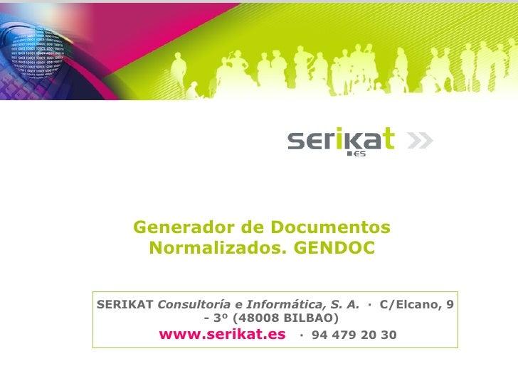 Generador de Documentos Normalizados. GENDOC SERIKAT  Consultoría e Informática, S. A. ·C/Elcano, 9 - 3º (48008 BILBAO...