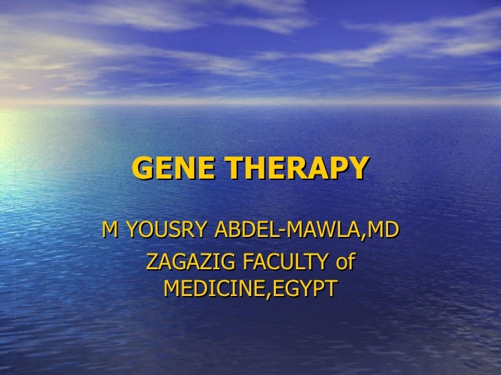 GENE THERAPY M YOUSRY ABDEL-MAWLA,MD ZAGAZIG FACULTY of MEDICINE,EGYPT