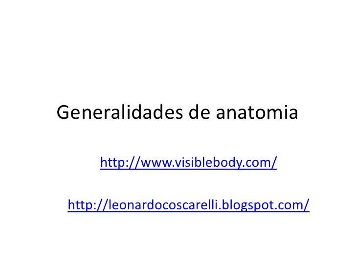 Generalidades de anatomia      http://www.visiblebody.com/ http://leonardocoscarelli.blogspot.com/