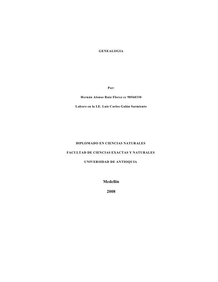 GENEALOGIA                             Por:         Hernán Alonso Ruiz Florez cc 98560330      Laboro en la I.E. Luís Carl...