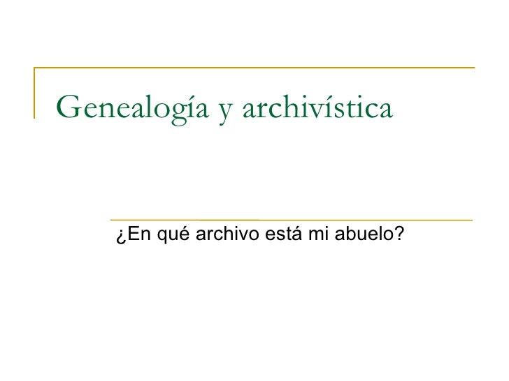 Genealogía y archivística ¿En qué archivo está mi abuelo?