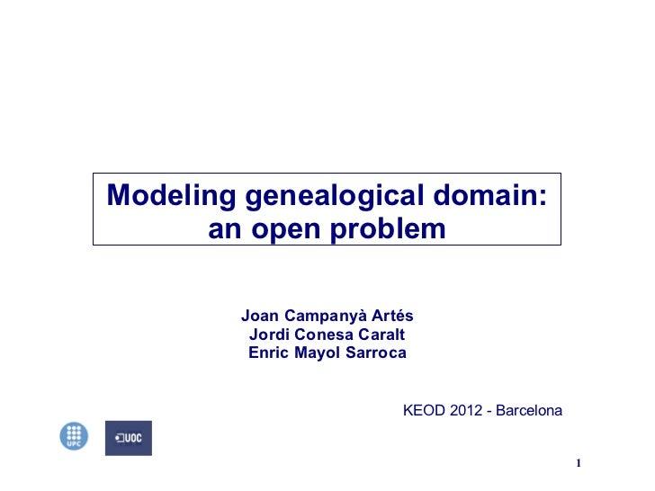 Modeling genealogical domain:      an open problem        Joan Campanyà Artés         Jordi Conesa Caralt         Enric Ma...