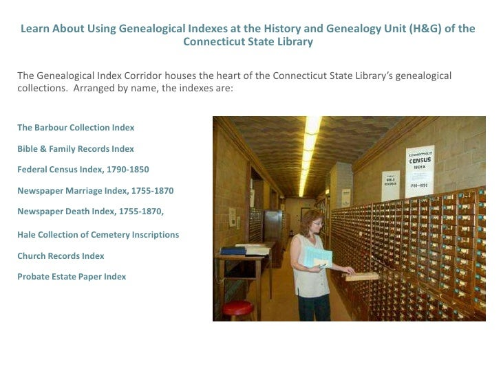 Learn About Using Genealogical Indexes at the History and Genealogy Unit (H&G) of the Connecticut State Library <br />The ...