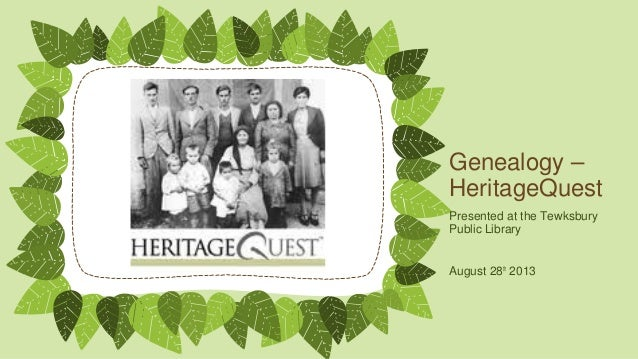 Genealogy – HeritageQuest Presented at the Tewksbury Public Library August 28th 2013