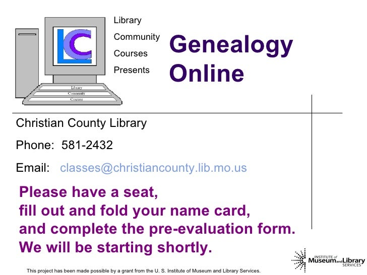 Genealogy Online This project has been made possible by a grant from the U. S. Institute of Museum and Library Services.