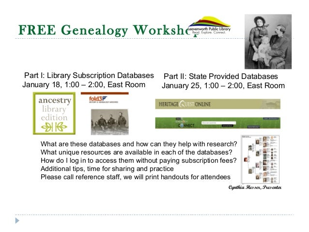 FREE Genealogy Workshop What are these databases and how can they help with research? What unique resources are available ...