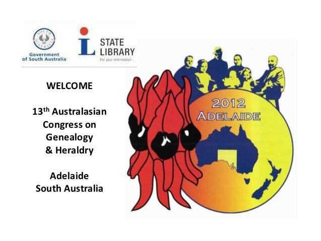 WELCOME13th Australasian  Congress on   Genealogy   & Heraldry   AdelaideSouth Australia