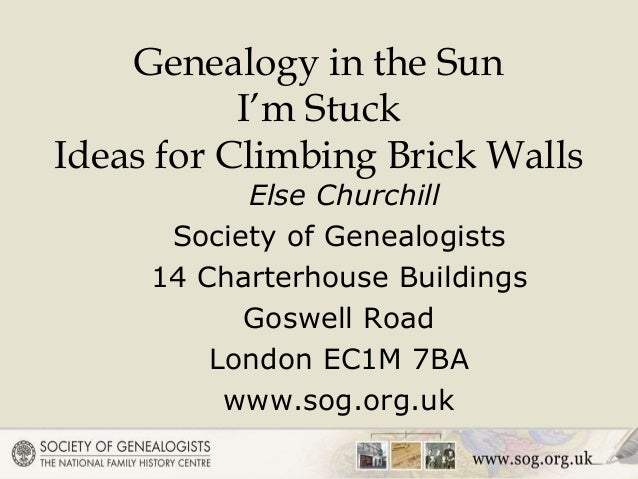 Genealogy in the Sun I'm Stuck Ideas for Climbing Brick Walls Else Churchill Society of Genealogists 14 Charterhouse Build...