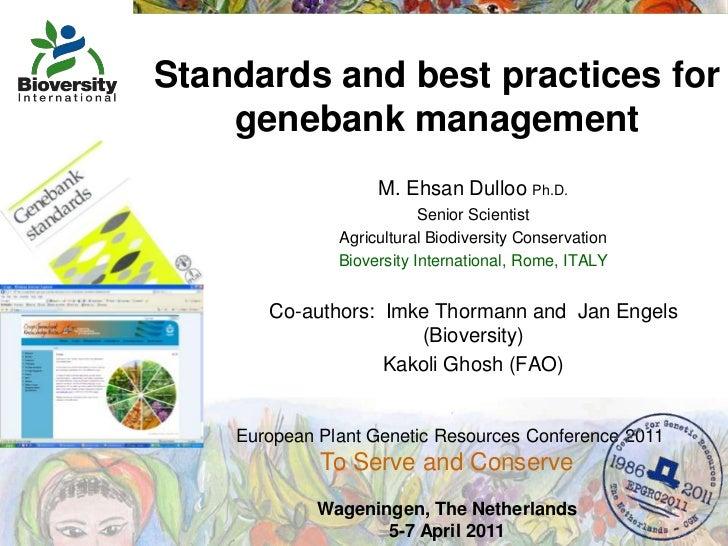 Standards and best practices for genebank management<br />M. Ehsan Dulloo Ph.D.<br />Senior Scientist<br />Agricultural Bi...