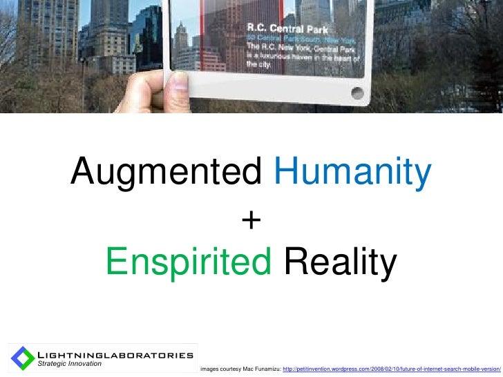 Augmented Humanity          +  Enspirited Reality        images courtesy Mac Funamizu: http://petitinvention.wordpress.com...