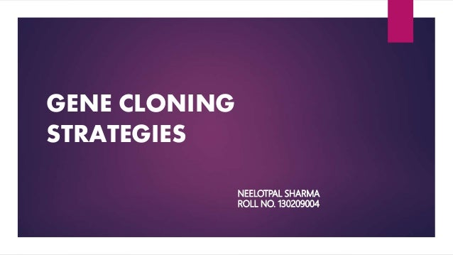 GENE CLONING STRATEGIES NEELOTPAL SHARMA ROLL NO. 130209004