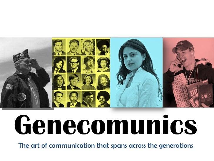 Gene c omunics  The art of communication that spans across the generations