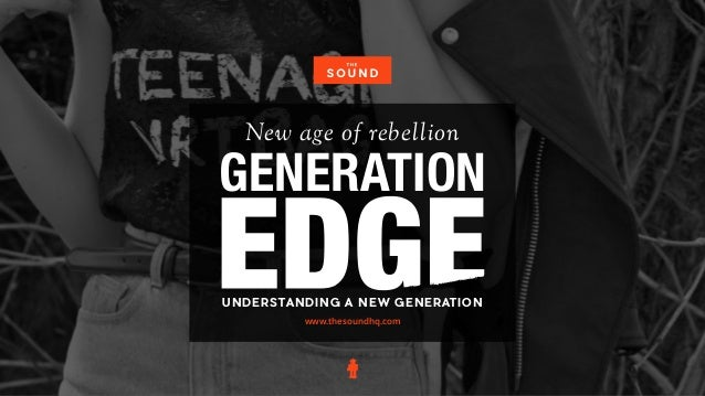 New age of rebellion www.thesoundhq.com GENERATION UNDERSTANDING A NEW GENERATION