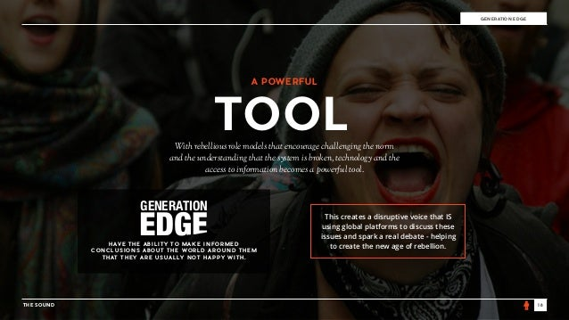 THE SOUND 18 GENERATION EDGE With rebellious role models that encourage challenging the norm and the understanding that th...