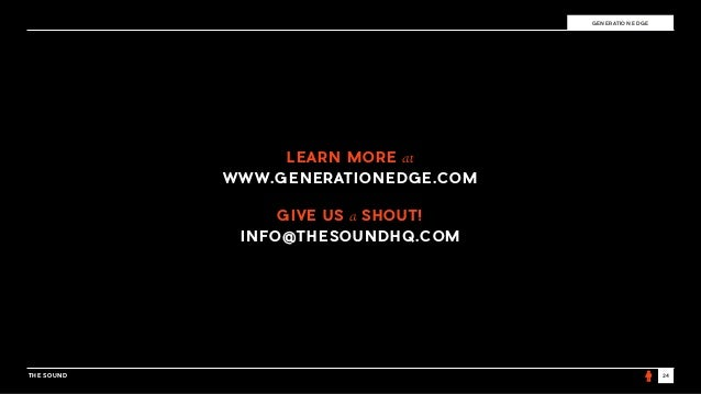 THE SOUND 24 GENERATION EDGE LEARN MORE at WWW.GENERATIONEDGE.COM GIVE US a SHOUT! INFO@THESOUNDHQ.COM