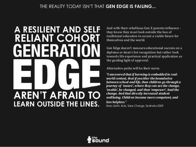 Increasingly.  Gen  Edge  is  compelled  to  learn   on  their  own  terms.    Finding  new  m...