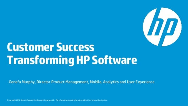 Customer SuccessTransforming HP Software  Genefa Murphy, Director Product Management, Mobile, Analytics and User Experienc...