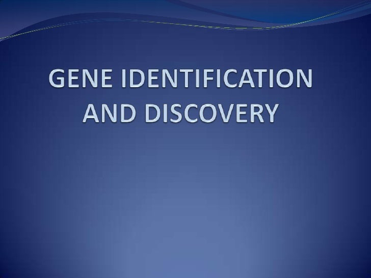 GENE IDENTIFICATION AND DISCOVERY<br />