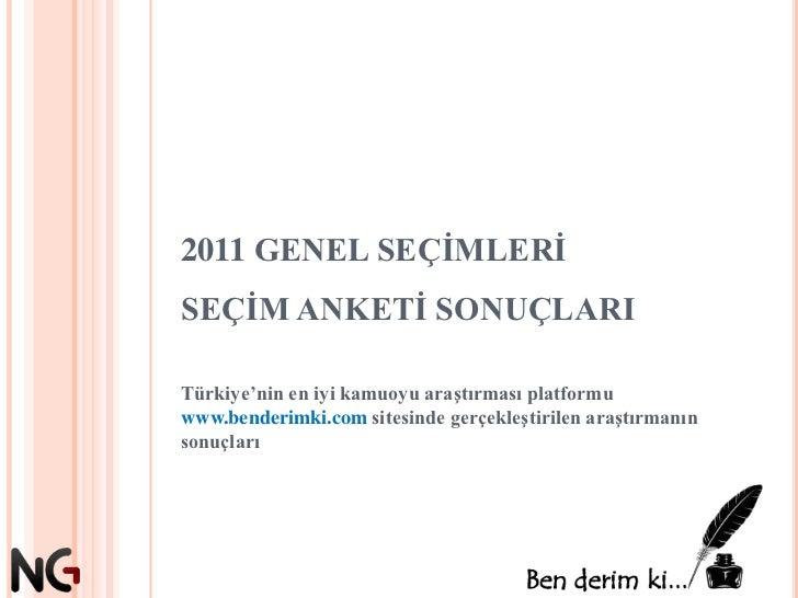 2011 GENEL SEÇİMLERİSEÇİM ANKETİ SONUÇLARI<br />Türkiye'nin en iyi kamuoyu araştırması platformu www.benderimki.com sitesi...